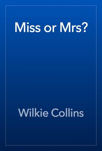 Wilkie Collins - Miss or Mrs?
