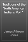 Traditions Of The North American Indians Vol 1
