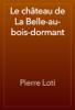 Pierre Loti - Le château de La Belle-au-bois-dormant artwork