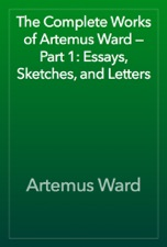 The Complete Works of Artemus Ward — Part 3: Stories and Romances