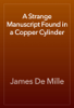 James De Mille - A Strange Manuscript Found in a Copper Cylinder artwork