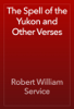 Robert William Service - The Spell of the Yukon and Other Verses  artwork