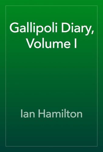 Ian Hamilton - Gallipoli Diary,  Volume I