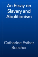 Essay For Students Of High School An Essay On Slavery And Abolitionism Is Available For Download From Apple  Books Thesis Generator For Essay also Sample Of Research Essay Paper An Essay On Slavery And Abolitionism By Catharine Esther Beecher On  Diwali Essay In English