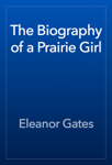 The Biography of a Prairie Girl