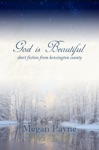 God Is Beautiful Short Fiction From Kensington County