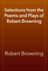 Robert Browning - Selections from the Poems and Plays of Robert Browning artwork
