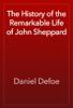 Daniel Defoe - The History of the Remarkable Life of John Sheppard artwork