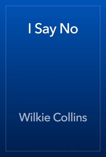 Wilkie Collins - I Say No