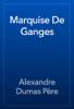 Alexandre Dumas - Marquise De Ganges artwork