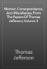 Thomas Jefferson - Memoir, Correspondence, And Miscellanies, From The Papers Of Thomas Jefferson, Volume 3 插圖