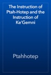 The Instruction Of Ptah-Hotep And The Instruction Of KeGemni