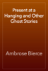 Ambrose Bierce - Present at a Hanging and Other Ghost Stories artwork