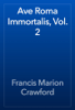 Francis Marion Crawford - Ave Roma Immortalis, Vol. 2 artwork