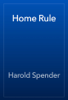 Harold Spender - Home Rule artwork