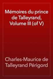 MéMOIRES DU PRINCE DE TALLEYRAND, VOLUME III (OF V)