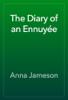Anna Jameson - The Diary of an EnnuyГ©e artwork