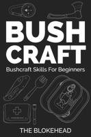 Bushcraft: Bushcraft Skills For Beginners