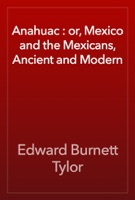 Anahuac : or, Mexico and the Mexicans, Ancient and Modern