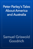 Samuel Griswold Goodrich - Peter Parley's Tales About America and Australia artwork