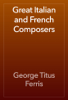 George Titus Ferris - Great Italian and French Composers artwork