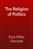 Ezra Stiles Gannett - The Religion of Politics artwork