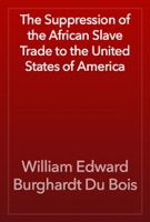 The Suppression of the African Slave Trade to the United States of America