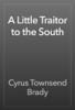 Cyrus Townsend Brady - A Little Traitor to the South artwork