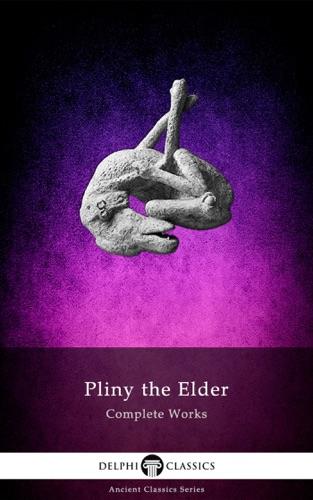 Delphi Complete Works of Pliny the Elder (Illustrated)
