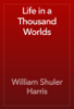 William Shuler Harris - Life in a Thousand Worlds artwork