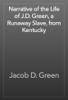 Jacob D. Green - Narrative of the Life of J.D. Green, a Runaway Slave, from Kentucky artwork