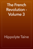 Hippolyte Taine - The French Revolution - Volume 3 artwork