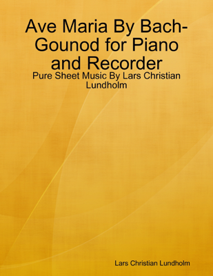 Ave Maria By Bach-Gounod for Piano and Recorder - Lars Christian Lundholm book
