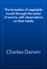 Charles Darwin - The formation of vegetable mould through the action of worms, with observations on their habits artwork