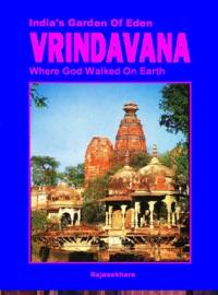 VRINDAVANA- INDIAS GARDEN OF EDEN: WHERE GOD WALKED ON EARTH