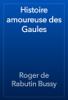 Roger de Rabutin Bussy - Histoire amoureuse des Gaules artwork