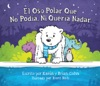 El Oso Polar Que No Podia Ni Queria Nadar