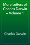 More Letters Of Charles Darwin  Volume 1