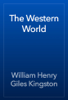 William Henry Giles Kingston - The Western World artwork
