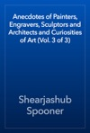 Anecdotes Of Painters Engravers Sculptors And Architects And Curiosities Of Art Vol 3 Of 3