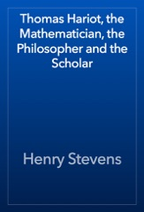 Thomas Hariot, the Mathematician, the Philosopher and the Scholar