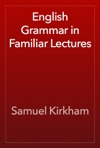 English Grammar In Familiar Lectures