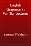 English Grammar In Familiar Lectures