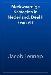 Merkwaardige Kasteelen in Nederland, Deel II (van VI)