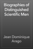 Jean Dominique Arago - Biographies of Distinguished Scientific Men artwork