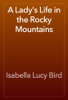 Isabella Lucy Bird - A Lady's Life in the Rocky Mountains artwork