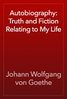 Autobiography: Truth and Fiction Relating to My Life