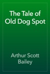 The Tale Of Old Dog Spot