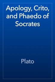 Apology, Crito, and Phaedo of Socrates book