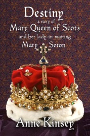 DESTINY: A STORY OF MARY QUEEN OF SCOTS AND HER LADY-IN-WAITING MARY SETON